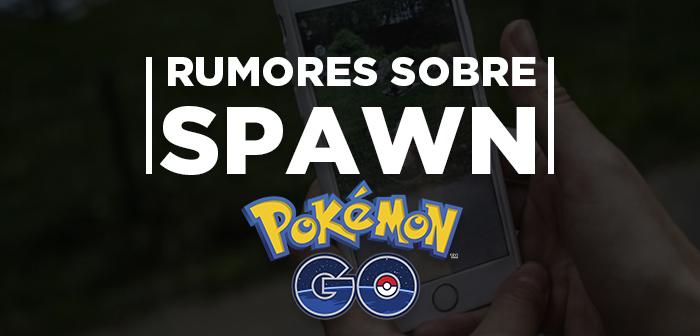 rumores sobre spawn pokemon go